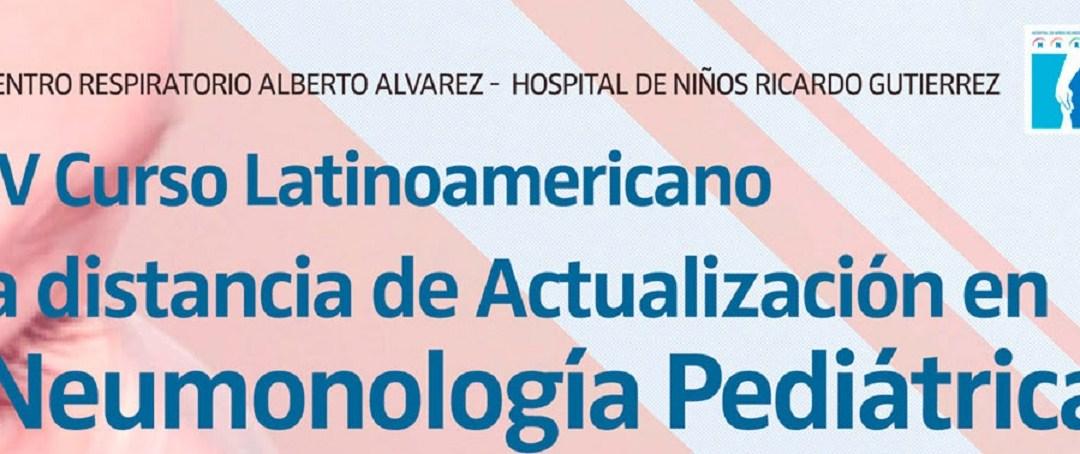 IV CURSO LATINOAMERICANO A DISTANCIA DE ACTUALIZACION EN NEUMOLOGIA PEDIATRICA, HOSPITAL DE NIÑOS RICARDO GUTIERREZ.