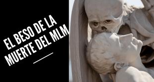El beso de La muerte del MLM