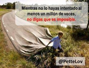 Mientras no lo hayas intentado al menos un millón de veces, no digas que es imposible.