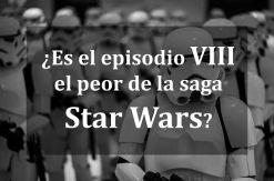 ¿Es el episodio VIII el peor de la saga Star Wars?