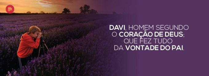 Davi, o homem segundo o coração de Deus