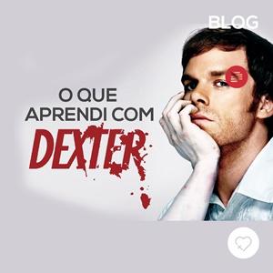 O que aprendi com Dexter