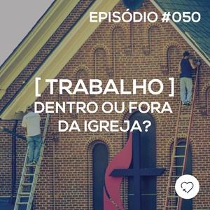 #PADD050: Trabalho dentro ou fora da Igreja?