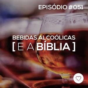 #PADD051: Bebidas alcoólicas e a Bíblia