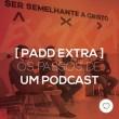 #PADDEXTRA: Os passos de um podcast
