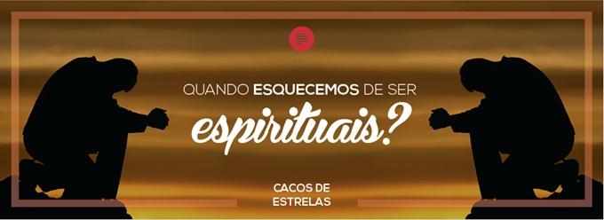 Quando esquecemos de ser espirituais?