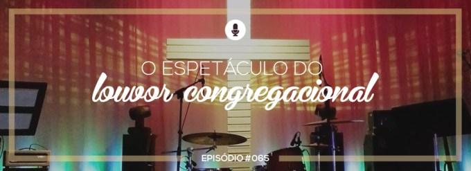 #PADD065: O espetáculo do louvor congregacional