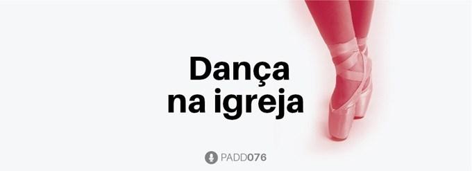 #PADD076: Dança na igreja