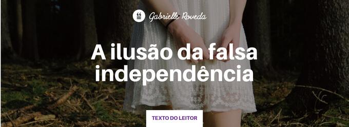 A ilusão da falsa independência