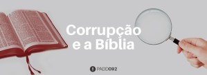 #PADD092: Corrupção e a Bíblia