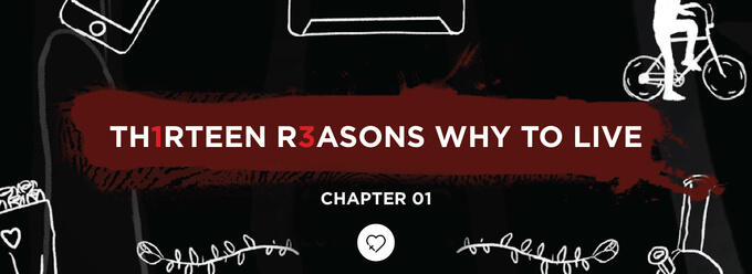Th1rteen R3asons Why To Live: Chapter 01