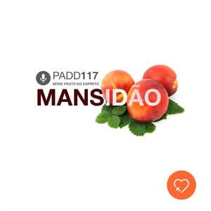 #PADD117: Mansidão
