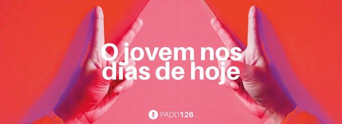 #PADD126: O jovem nos dias de hoje