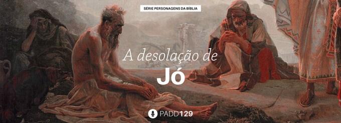 #PADD129: A desolação de Jó