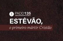 #PADD135: Estêvão, o primeiro mártir Cristão