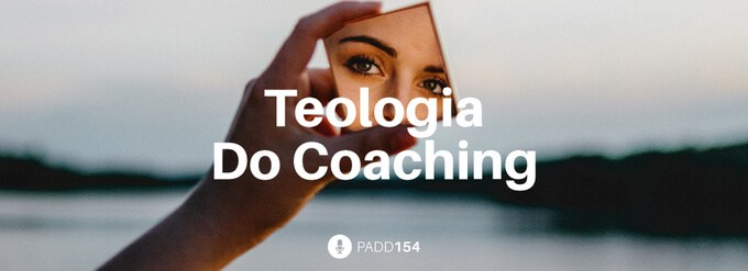 #PADD154: Teologia Do Coaching