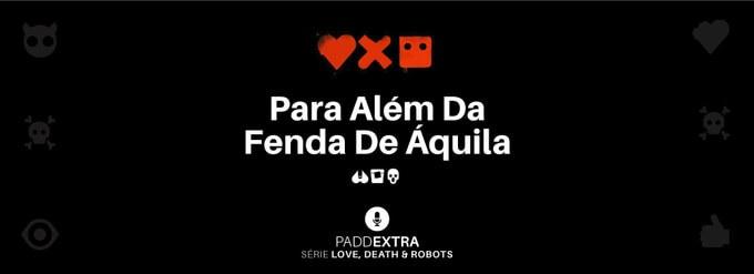 #PADDEXTRA: LDR - Para Além Da Fenda De Áquila