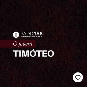 #PADD156: O Jovem Timóteo