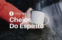 #PADD166: Cheios Do Espírito
