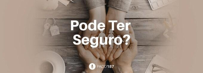 #PADD187: Pode Ter Seguro?