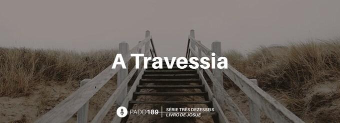#PADD189: A Travessia