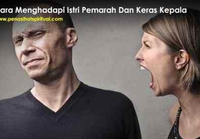 Cara Menghadapi Istri Pemarah Dan Keras Kepala