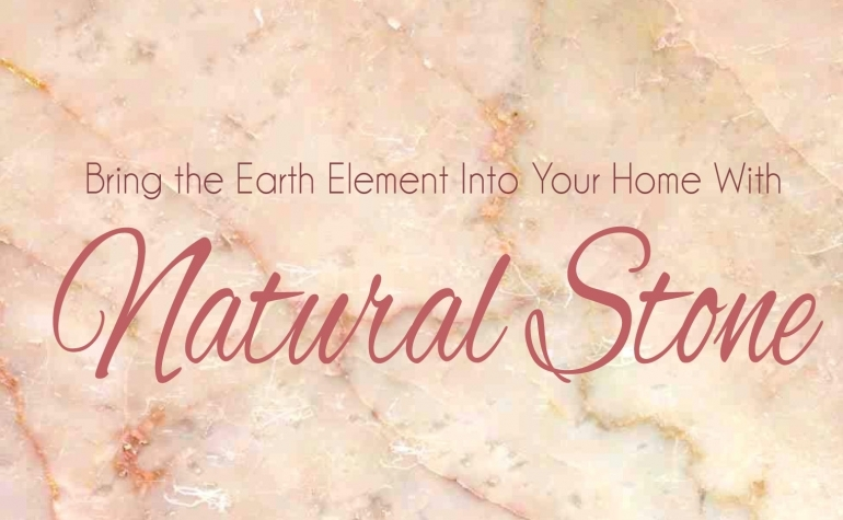 bring earth element home natural stone feng shui penelope sloan design blog