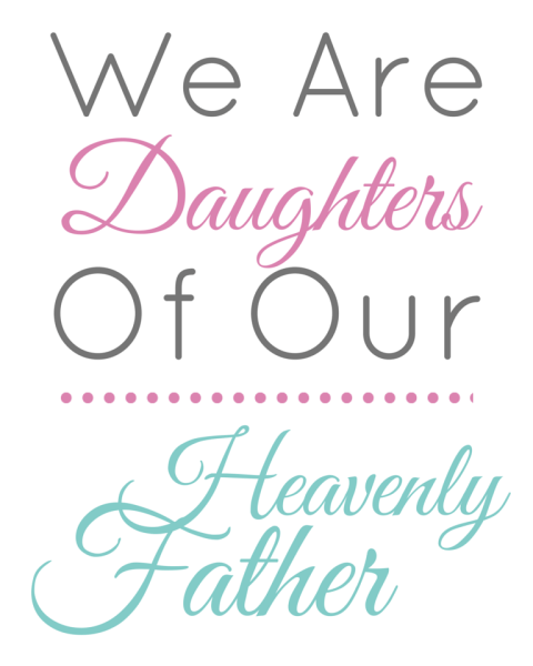 Daughters of Heavenly Father FREE Printable - penniesintopearls.com