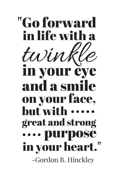 """Go forward in life with a twinkle in your eye"" Gordon B Hinckley Quote"
