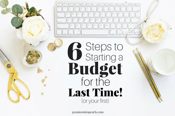 How to Start a Budget for the First AND Last Time - 6 Easy Steps