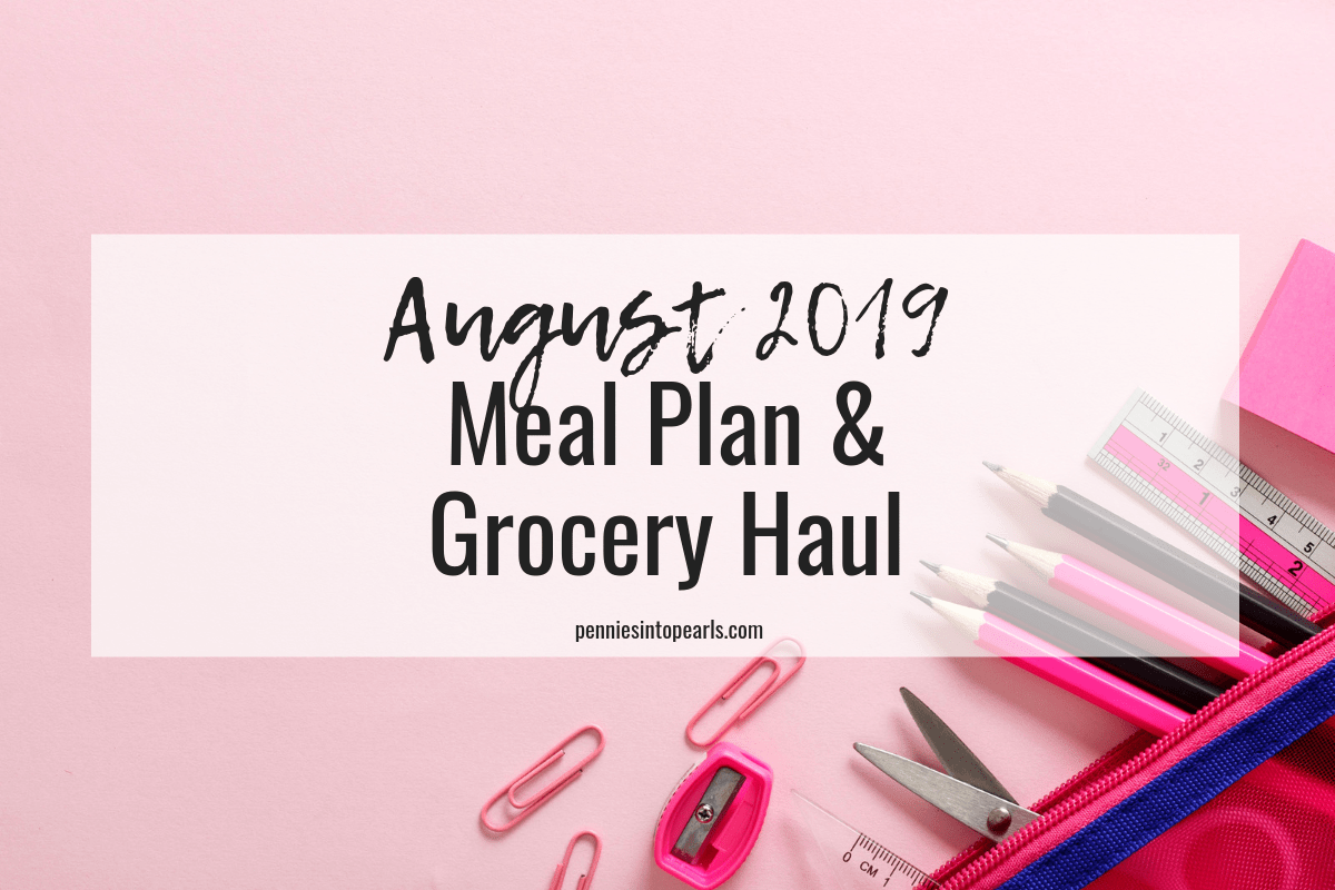 August 2019 Meal Plan & Grocery Haul - Pennies into Pearls