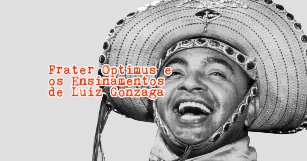 Frater Optimus e os Ensinamentos de Luiz Gonzaga
