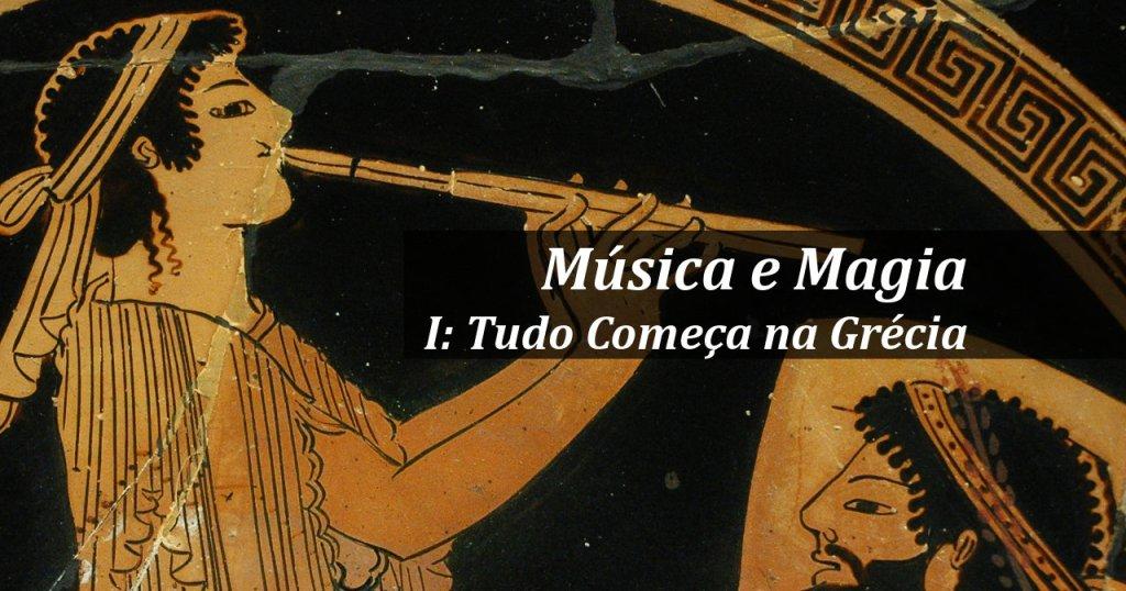Música e Magia, Parte I: Tudo Começa na Grécia
