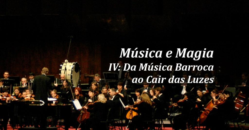 Música e Magia, Parte IV: Da Música Barroca ao Cair das Luzes