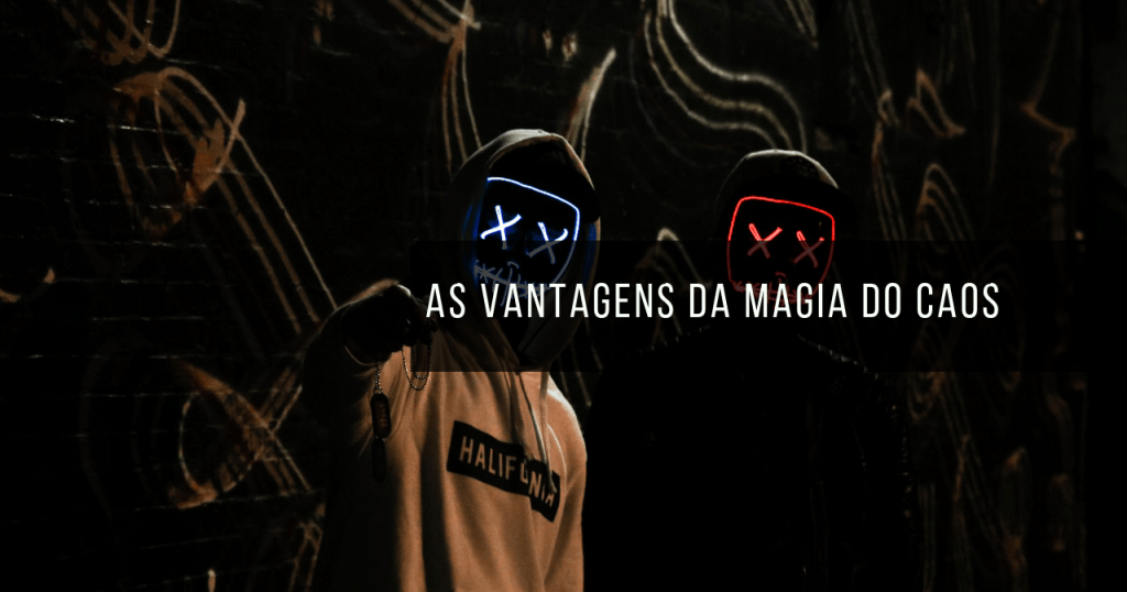 As vantagens de praticar magia do caos
