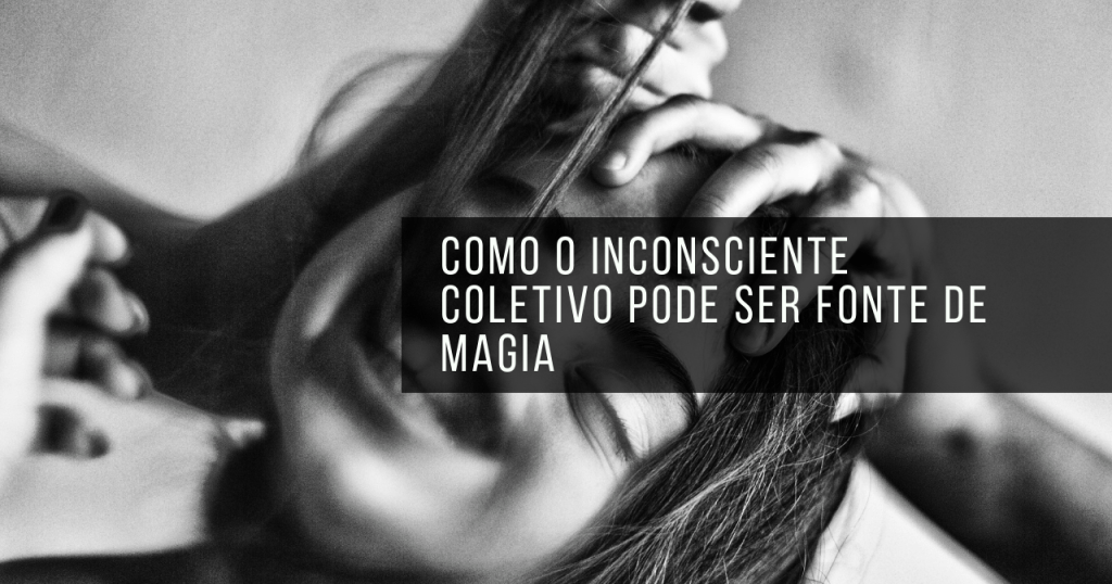 Como o inconsciente coletivo pode ser fonte de magia