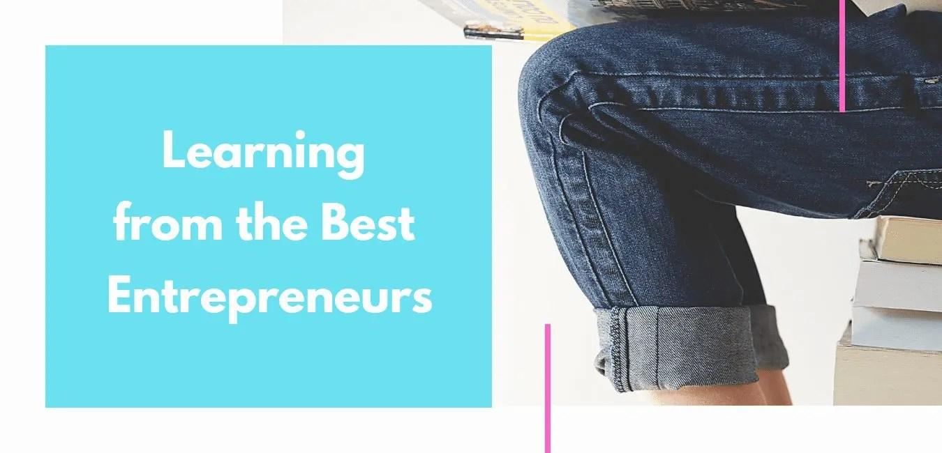 Learning From The Best Entrepreneurs
