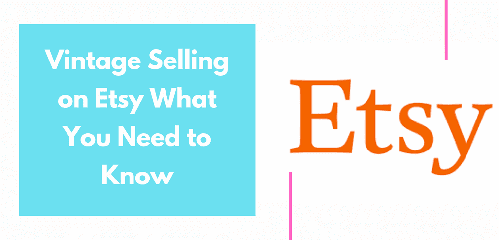 Vintage Selling on Etsy What You Need to Know