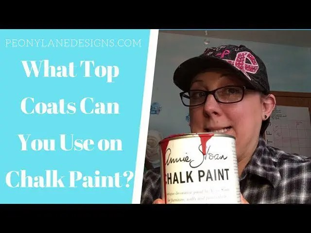 What Topcoats Can You Use on Chalk Paint?