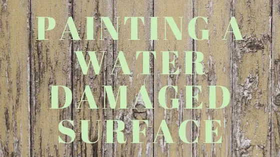 Painting A Water Damaged Surface