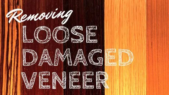 Removing Loose Damaged Veneer