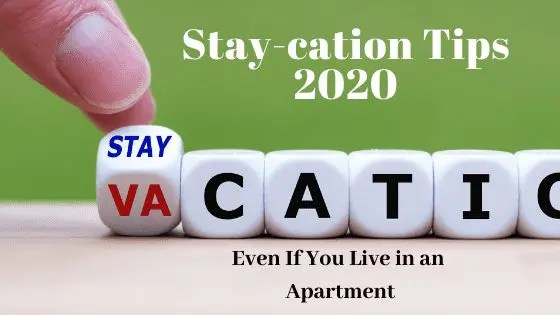 Staycation Tips 2020 – Even if you live in an Apartment