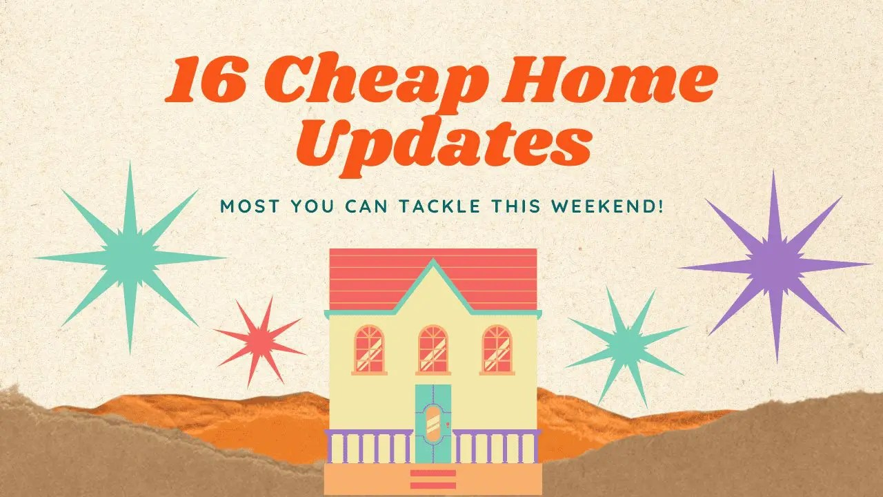 Cheap Home Upgrades – Easy DIY Updates to Your Home!