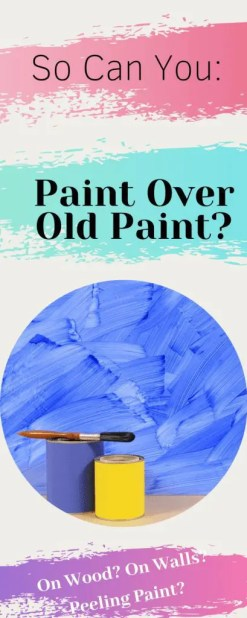 Can You Paint Over Old Paint