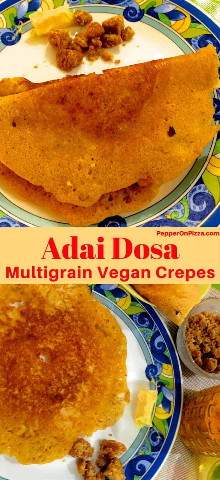 Multigrain Adai Dosa - Hearty, tasty crepes from a coarsely ground batter of rice and mixed lentils. Nutritious, filling and delicious