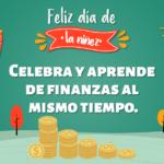 5 ideas para celebrar el Día del Niño y enseñarles de finanzas personales