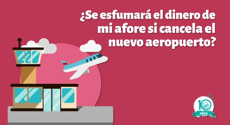 ¿Qué pasaría con el dinero de las afores si cancelan el nuevo aeropuerto?