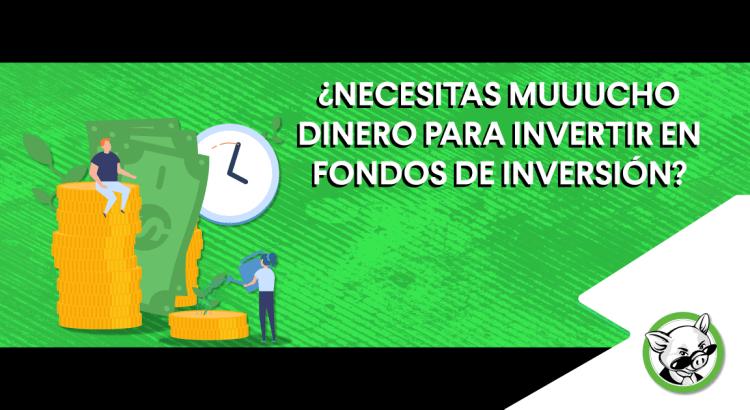 ¿Necesitas muuucho dinero para invertir en fondos de inversión?