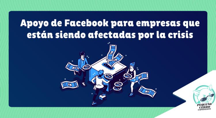 Apoyo de Facebook para empresas que están siendo afectadas por la crisis