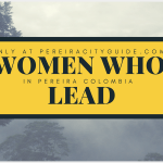Women Who Lead in Pereira Colombia | Editorial Opinion